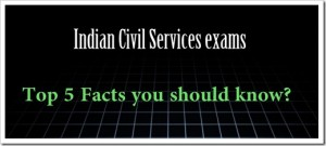 Top 5 facts about the Indian Civil Services exams