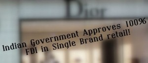 Single Brand Retail – Indian Govt. approves 100% FDI!