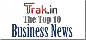 Top 10 Indian business news of the week
