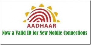 Now, Aadhar Cards a Valid ID for New Mobile Connections!