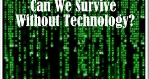 Can we Survive without Technology?