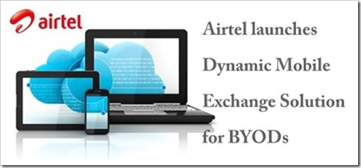 Airtel BYOD 001 thumb | Airtel launches Dynamic Mobile Exchange Solution for BYODs