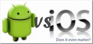 Android vs. iOS (Does it matter?)