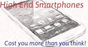 High End Smartphones cost you much more than you think!