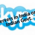 Setup Servers in India or Perish: Govt. Tells Skype!