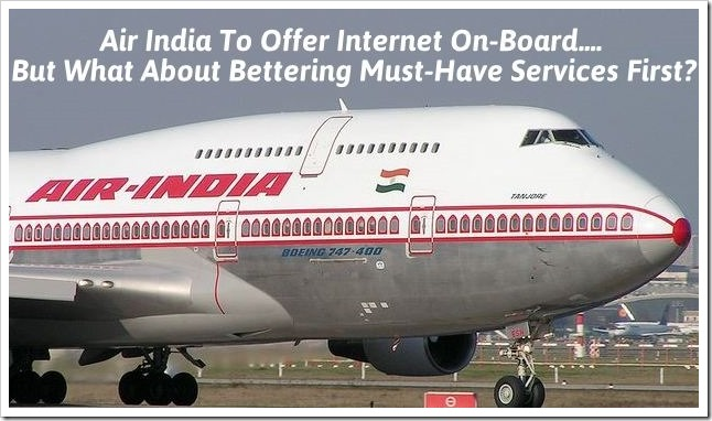 Air India To Offer Wi-Fi Internet On Board; How About Bettering Must-Have Services First?