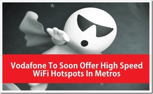 Vodafone Implementing WiFi Hotspots In Metros To Cater To High Data Demand