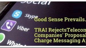 Good Sense Prevails As TRAI Rejects Telecom Companies Proposal To Charge Messaging Apps