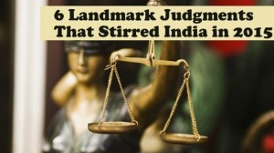 Top 6 Landmark Judgments From Our Judiciary Which Stirred India in 2015