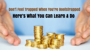 Don't Feel Trapped When You're Bootstrapped – Here's What You Can Learn & Do!