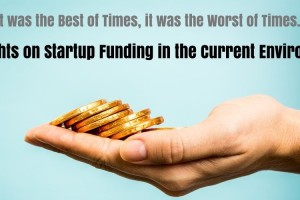 It was the Best of Times, it was the Worst of Times… Thoughts on Startup Funding in the Current Environment