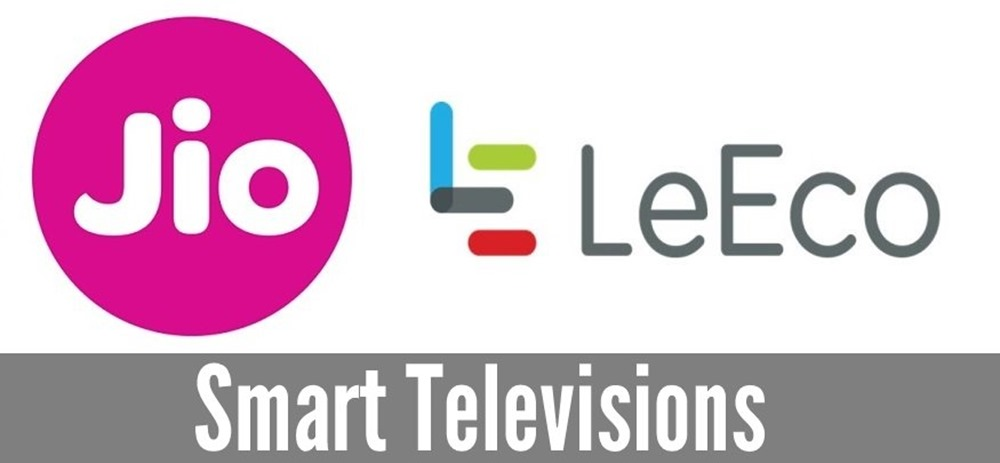 Reliance Jio & LeEco Plan to Disrupt Smart Television Market in India