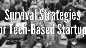 5 Survival Strategies for Tech-Based Startups
