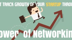 How to Leverage the Power of Networking to Fast Track Your Startup's Growth