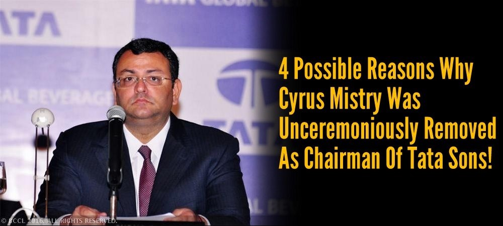 4 Possible Reasons Why Cyrus Mistry Was Unceremoniously Removed As Chairman Of Tata Sons!