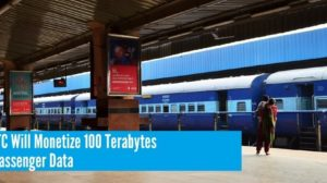 IRCTC Will Monetize 100 Terabytes of Passenger Data; Here Are 5 Possible Monetization Ideas!