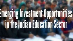 Emerging Investment Opportunities in the Indian Education Sector
