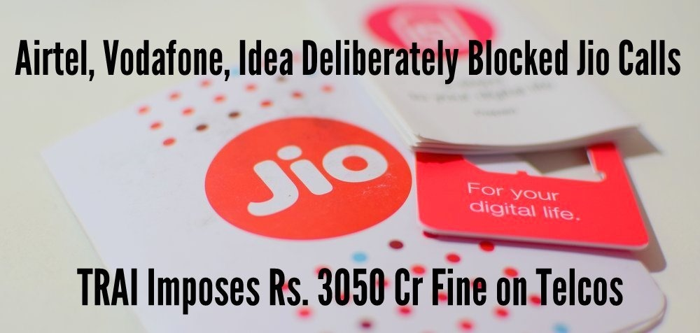 Airtel, Vodafone, Idea Deliberately Blocked Jio Calls; TRAI Imposes Rs. 3050 Cr Fine on them!