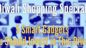 Diwali Shopping Special: 5 Smart Gadgets You Should Invest In!