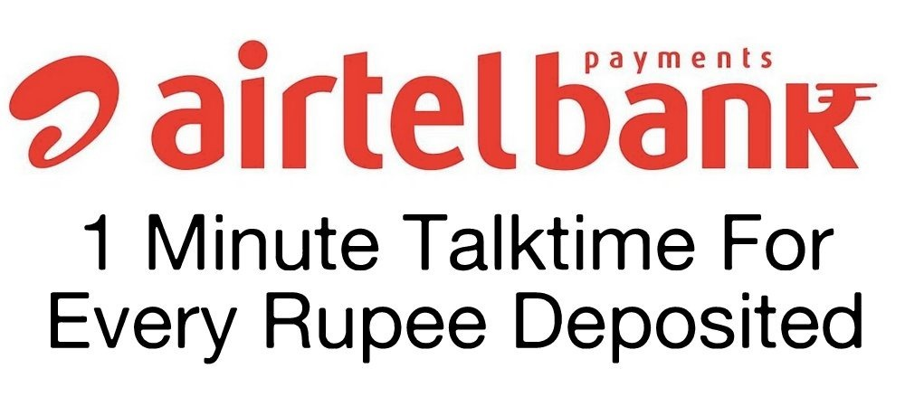 Airtel Payments Bank Now Offers 1 Minute Talktime for Every Rupee Deposited in Bank!
