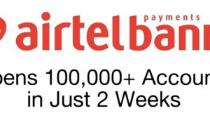 Airtel Payments Bank Opens 100,000+ Accounts in Just 2 Weeks