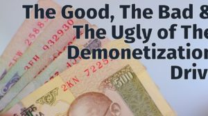 The Good, Bad & Ugly Of Demonetization Drive – 3 Case Studies