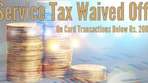 This is Huge! Service Tax Waived Off On Card Transactions Below Rs 2000