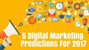 5 Digital Marketing Predictions For 2017; And 2 Anti-Predictions Which We Regret This Year!
