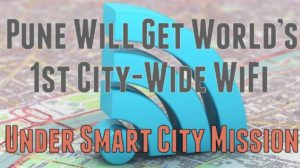 Pune Will Get World's 1st City-Wide WiFi Under Smart City Mission; Google, IBM, L&T, RailTel Join Forces