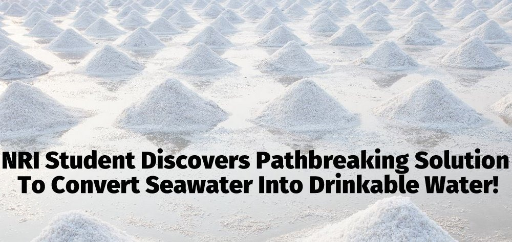 NRI Student Discovers Pathbreaking Solution To Convert Seawater Into Drinkable Water!