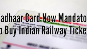IRCTC Won't Issue Rail Tickets Without Aadhaar Card Now!