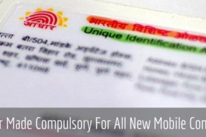 Aadhaar Has Been Made Compulsory For All Mobile Users; Telcos Will Spend Rs 1000 Cr To Re-Verify Every User Using Aadhaar