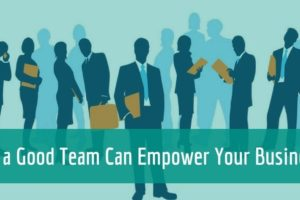 How a Good Team Can Empower Your Business?