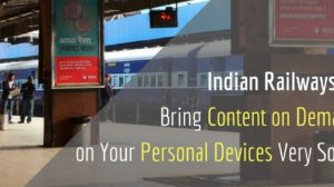 Indian Railways To Bring Content on Demand on Your Personal Devices Very Soon!
