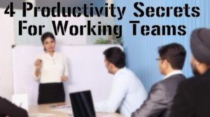 4 Productivity Secrets For Working Teams Within Any Organization