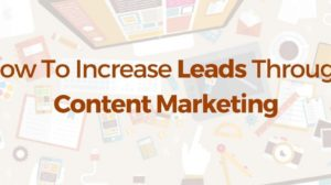How To Increase Leads Through Content Marketing!