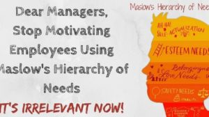 Dear Managers, Stop Motivating Employees Using Maslow's Hierarchy of Needs; It's Irrelevant Now!
