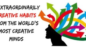 Here Are 6 Extraordinarily Creative Habits From The World's Most Creative Minds