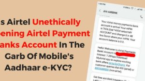 Exclusive: Airtel Retailers Are Unethically Opening Airtel Payment Banks Account In The Garb Of Mobile's Aadhaar e-KYC!