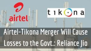 Reliance Jio Strongly Objects To Airtel-Tikona Merger; Claims This Will Lead To Rs 217 Cr To Govt!