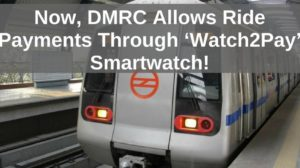 Now, DMRC Allows Ride Payments Through 'Watch2Pay' Smartwatch!