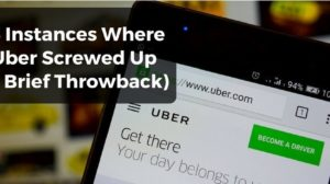 13 Instances Where Uber Screwed Up (A Brief Throwback)