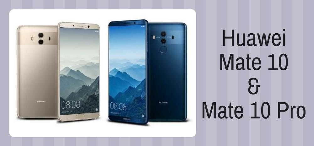 Huawei Mate 10 and Mate 10 Pro Launched