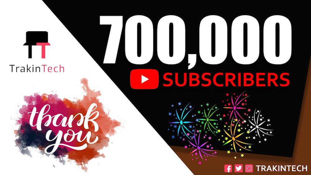 Trakin Tech now has 700,000 subscribers!!