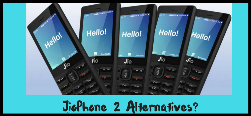 JioPhone 2 Alternatives?