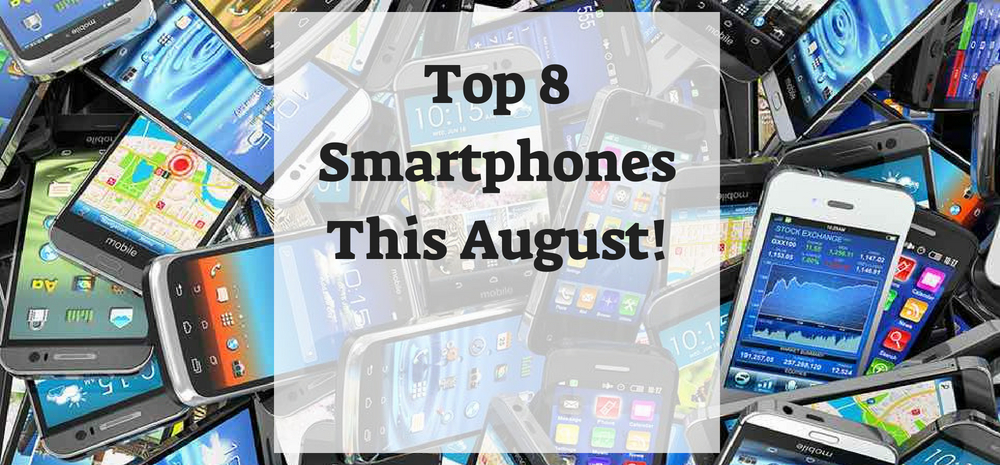 Top 8 Smartphones This August!